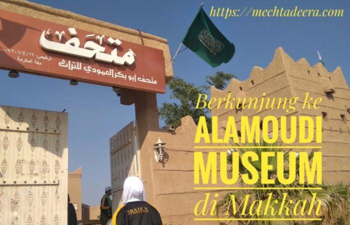 Berkunjung ke Museum Al Amoudi di Makkah