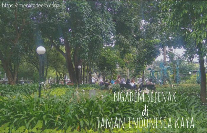 Ngadem Sejenak di Taman Indonesia Kaya